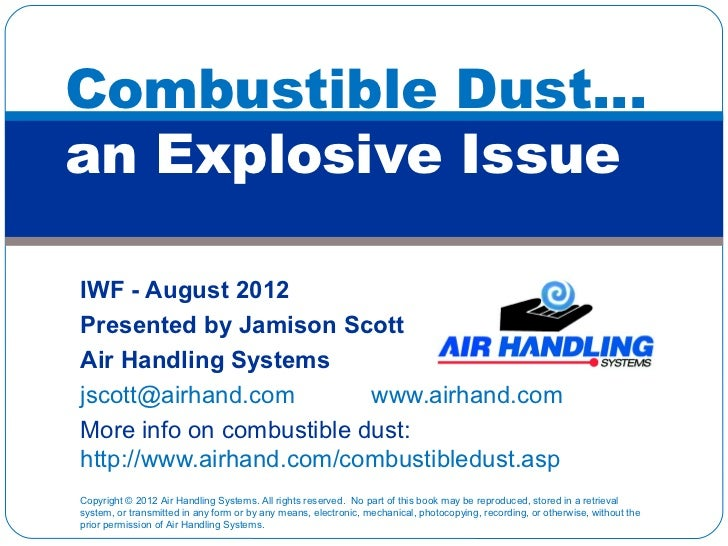 Combustible Dust…an Explosive IssueIWF - August 2012Presented by Jamison ScottAir Handling Systemsjscott@airhand.com      ...