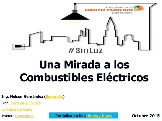 Una Mirada a los Combustibles Eléctricos Ing. Nelson Hernández (Energista) Blog: Gerencia y Energía La Pluma Candente Twit...