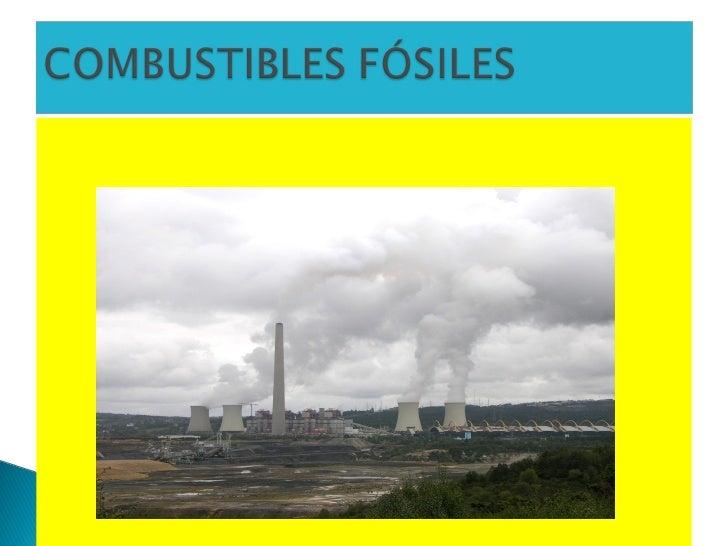  Materias que teñen  almacenada enerxía  procedente do sol. Son fontes de enerxía moi  contaminantes e que corren  o per...