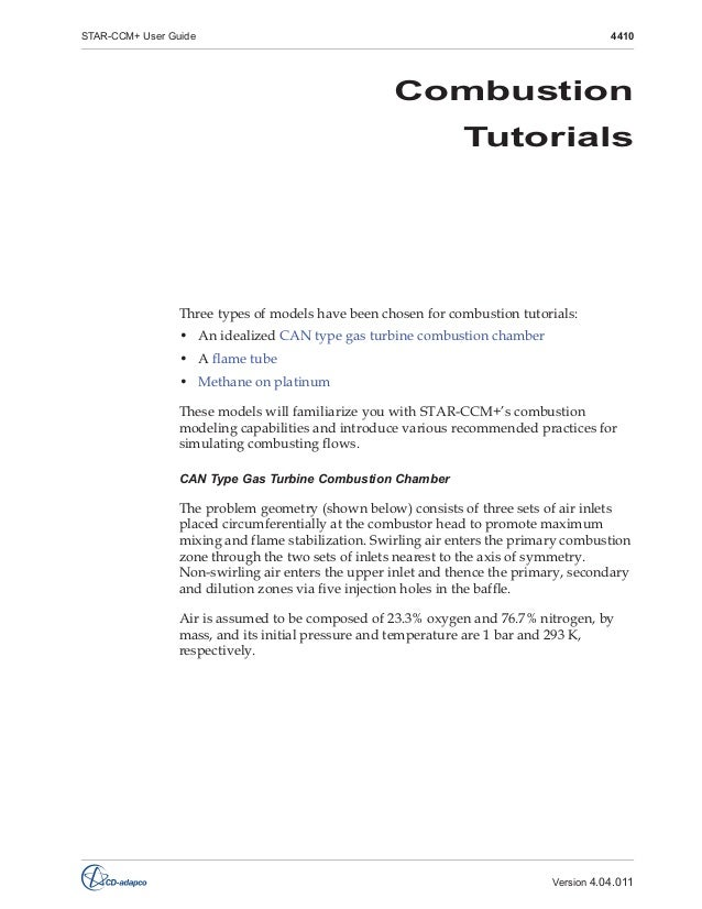 STAR-CCM+ User Guide  4410  Combustion Tutorials  Three types of models have been chosen for combustion tutorials: • An id...