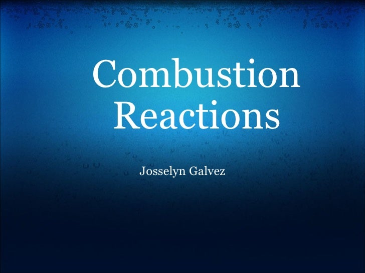 Combustion Reactions Josselyn Galvez