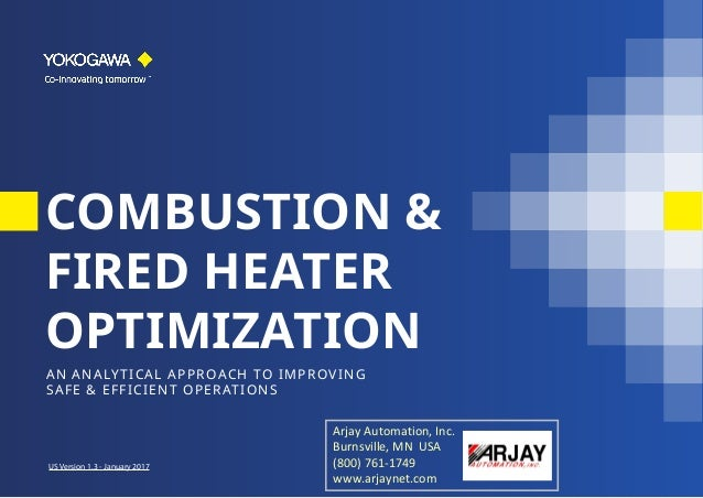 COMBUSTION & FIRED HEATER OPTIMIZATION AN ANALYTICAL APPROACH TO IMPROVING SAFE & EFFICIENT OPERATIONS US Version 1.3 - Ja...
