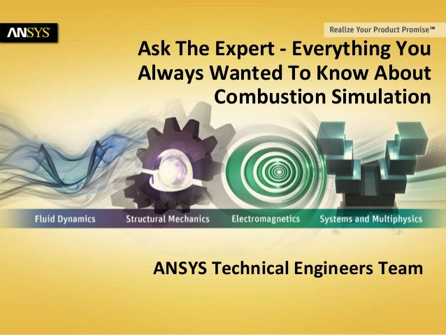 © 2011 ANSYS, Inc. June 18, 20141 Ask The Expert - Everything You Always Wanted To Know About Combustion Simulation ANSYS ...