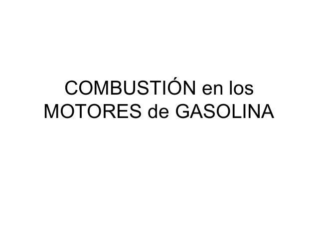 COMBUSTIÓN en losMOTORES de GASOLINA