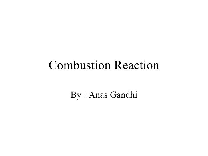 Combustion Reaction By : Anas Gandhi