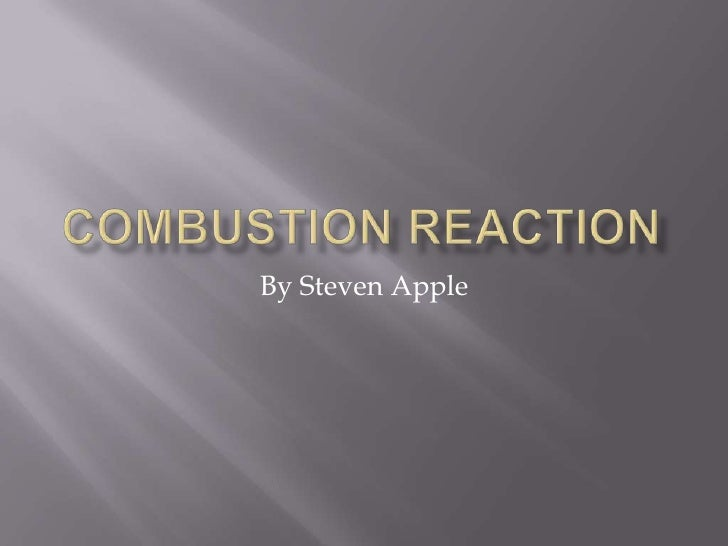 Combustion Reaction<br />By Steven Apple<br />
