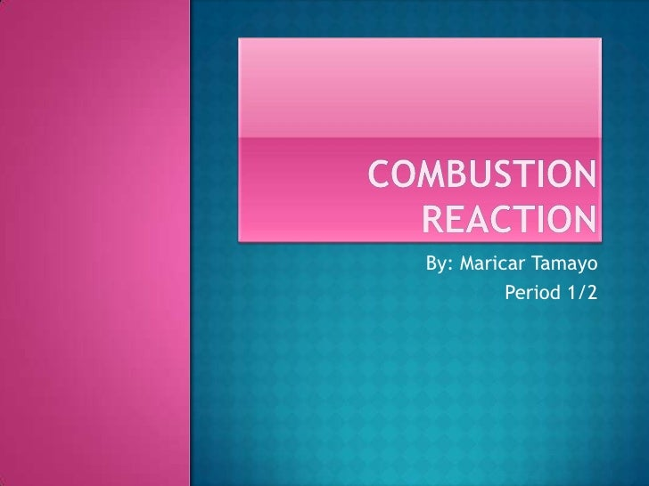 Combustion Reaction<br />By: Maricar Tamayo<br />Period 1/2<br />