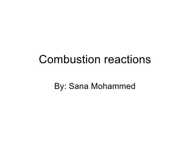 Combustion reactions By: Sana Mohammed