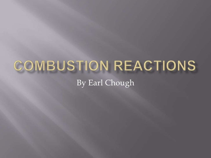 Combustion Reactions<br />By Earl Chough<br />