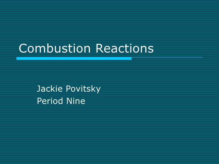 Combustion Reactions Jackie Povitsky Period Nine