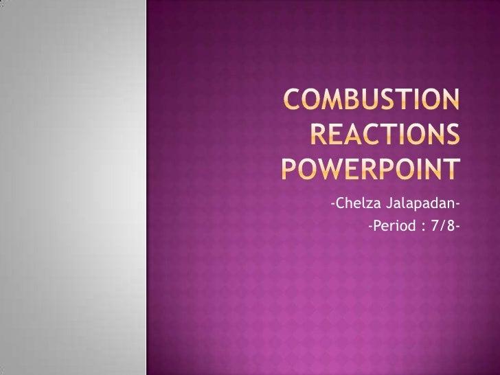 Combustion Reactions PowerPOint<br />-ChelzaJalapadan-<br />-Period : 7/8-<br />