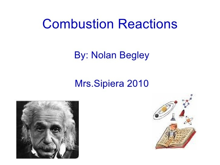 Combustion Reactions By: Nolan Begley Mrs.Sipiera 2010