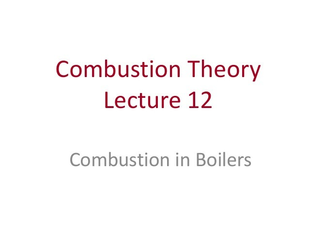 Combustion Theory Lecture 12 Combustion in Boilers