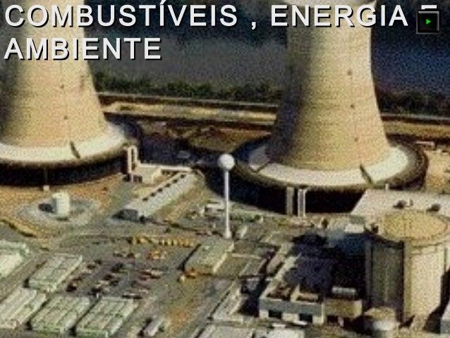 COMBUSTÍVEIS , ENERGIA ECOMBUSTÍVEIS , ENERGIA E AMBIENTEAMBIENTE