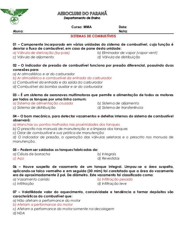 AEROCLUBE DO PARANÁ Departamento de Ensino Curso: MMA Data: Aluno: Nota: SISTEMAS DE COMBUSTÍVEIS 01 – Componente incorpor...