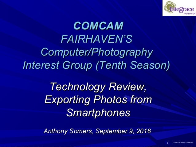 1 A. Somers Version 1 9-Sep-2016 COMCAMCOMCAM FAIRHAVEN'SFAIRHAVEN'S Computer/PhotographyComputer/Photography Interest Gro...