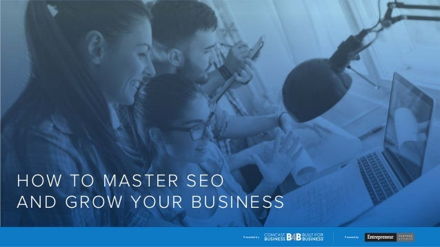 Presented by Powered by HOW TO MASTER SEO AND GROW YOUR BUSINESS