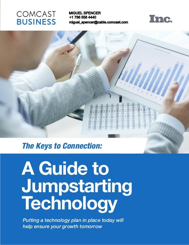 A Guide to Jumpstarting Technology Putting a technology plan in place today will help ensure your growth tomorrow The Keys...