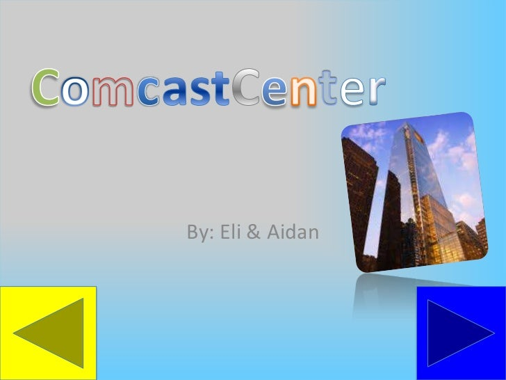 ComcastCenter<br />By: Eli & Aidan<br />