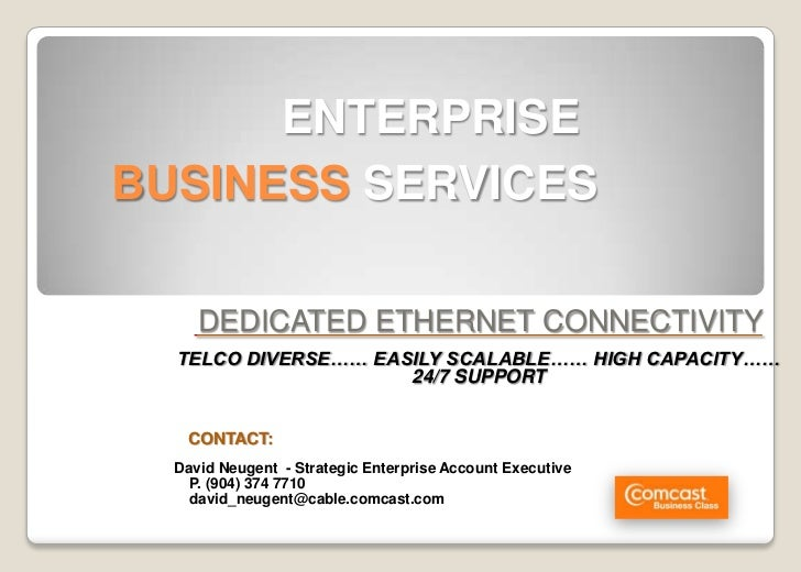 ENTERPRISE BUSINESS SERVICES       DEDICATED ETHERNET CONNECTIVITY   TELCO DIVERSE…… EASILY SCALABLE…… HIGH CAPACITY……    ...