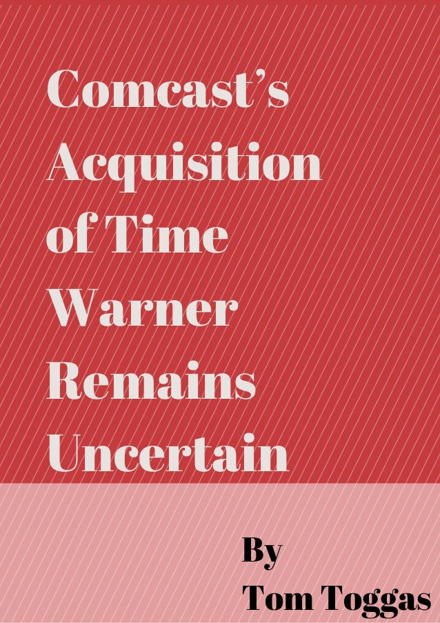 Comcast's Acquisition of Time Warner Remains Uncertain By Tom Toggas