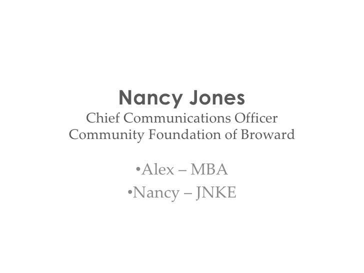 Nancy JonesChief Communications OfficerCommunity Foundation of Broward<br /><ul><li>Alex – MBA