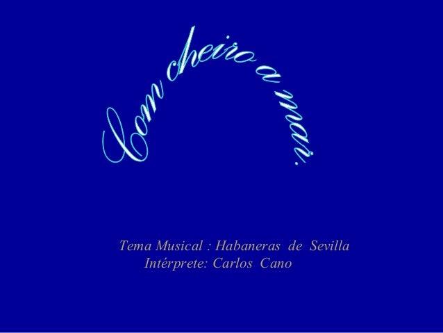 Tema Musical : Habaneras de Sevilla Intérprete: Carlos Cano