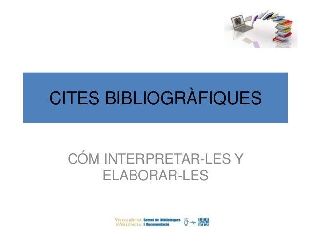 CITES BIBLIOGRÀFIQUES CÓM INTERPRETAR-LES Y ELABORAR-LES