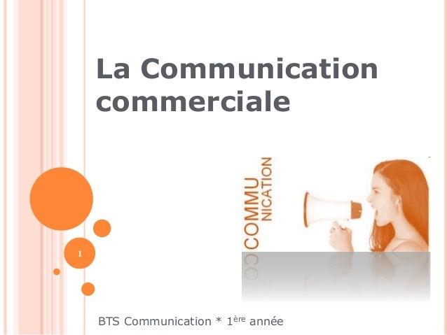 La Communication  commerciale  BTS Communication * 1ère année  1