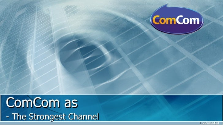 ComCom as - The Strongest Channel Confidential