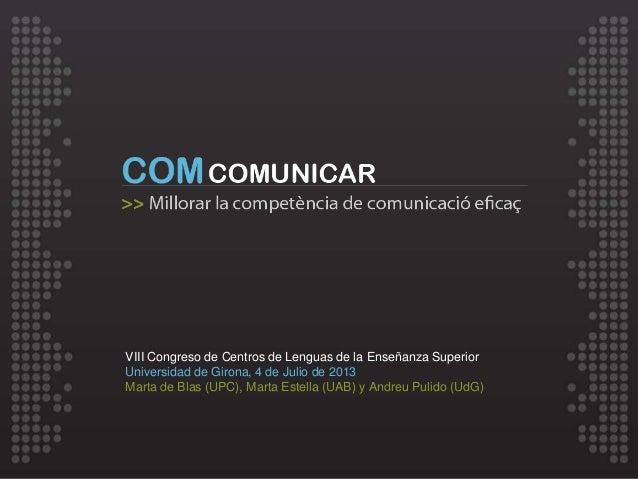 VIII Congreso de Centros de Lenguas de la Enseñanza Superior Universidad de Girona, 4 de Julio de 2013 Marta de Blas (UPC)...