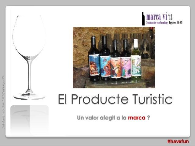 TallerProjectesOciS.A.L.C.i.fA-63405468gc-1138 El Producte Turistic Un valor afegit a la marca ? #havefun