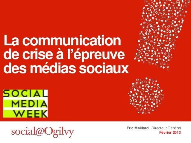 La communicationde crise à l'épreuvedes médias sociaux                   Eric Maillard | Directeur Général                ...