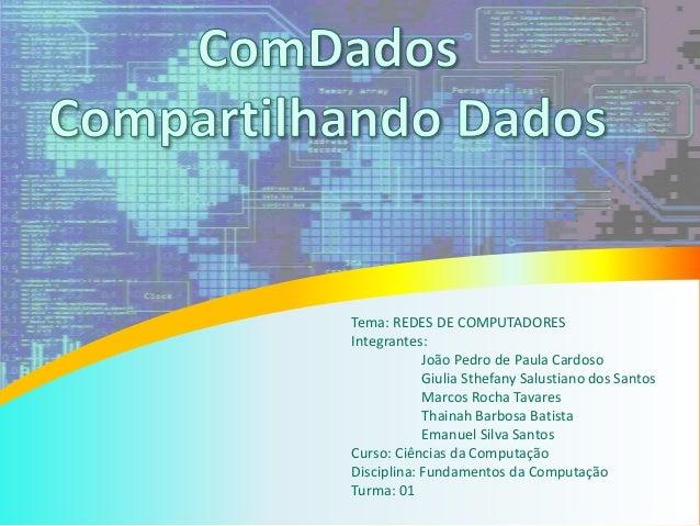 Tema: REDES DE COMPUTADORES Integrantes: João Pedro de Paula Cardoso Giulia Sthefany Salustiano dos Santos Marcos Rocha Ta...