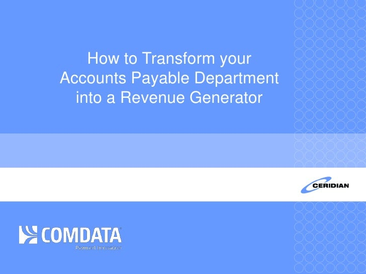 How to Transform your Accounts Payable Departmentinto a Revenue Generator<br />