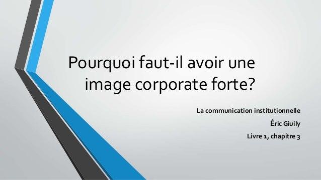 Pourquoi faut-il avoir une image corporate forte? La communication institutionnelle  Éric Giuily Livre 1, chapitre 3