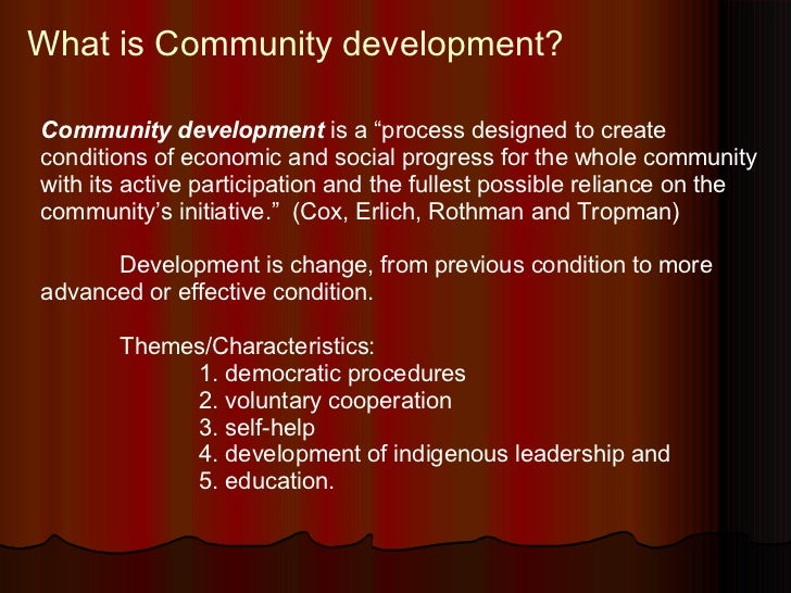 "What is Community development? Community development   is a ""process designed to create  conditions of economic and social..."