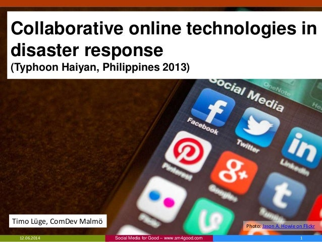Collaborative online technologies in disaster response (Typhoon Haiyan, Philippines 2013) 12.06.2014 1Social Media for Goo...