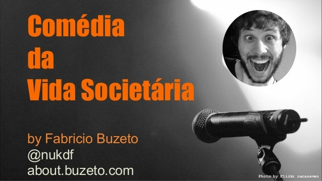 Comédia  da  Vida Societária  by Fabricio Buzeto  @nukdf  about.buzeto.com Photo by Flickr nacaseven