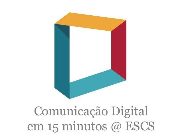 Comunicação Digitalem 15 minutos @ ESCS