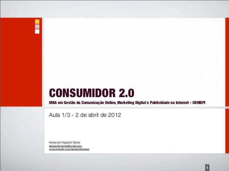 CONSUMIDOR 2.0MBA em Gestão da Comunicação Online, Marketing Digital e Publicidade na Internet - COMDPIAula 1/3 - 2 de abr...