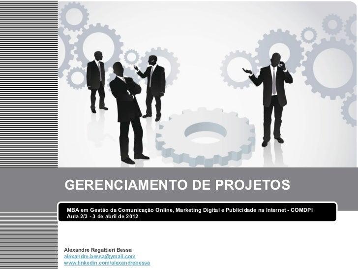 GERENCIAMENTO DE PROJETOSMBA em Gestão da Comunicação Online, Marketing Digital e Publicidade na Internet - COMDPIAula 2/3...