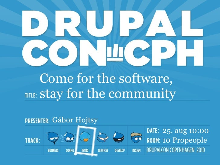 Come for the software, stay for the community   Gábor Hojtsy                    25. aug 10:00                    10 Propeo...
