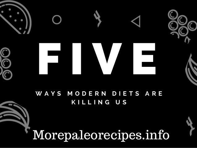 F I V EW A Y S M O D E R N D I E T S A R E K I L L I N G U S Morepaleorecipes.info