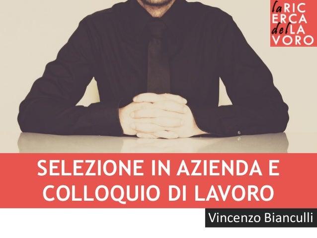 SELEZIONE IN AZIENDA E COLLOQUIO DI LAVORO Vincenzo Bianculli