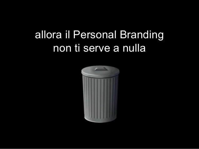 allora il Personal Branding non ti serve a nulla