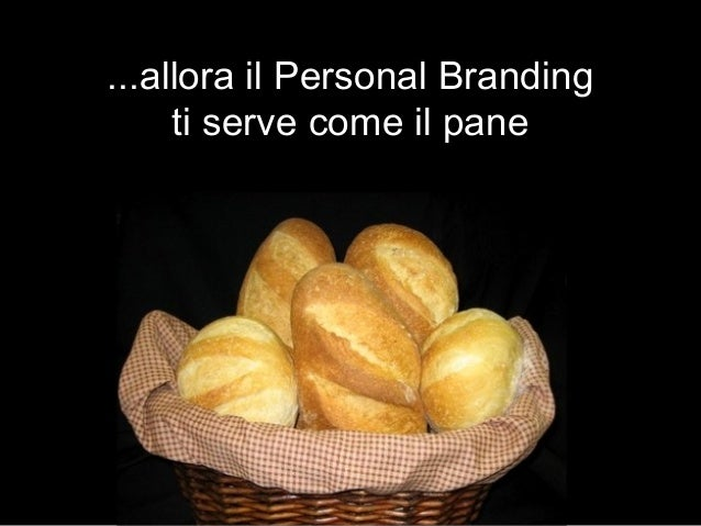 ...allora il Personal Branding ti serve come il pane