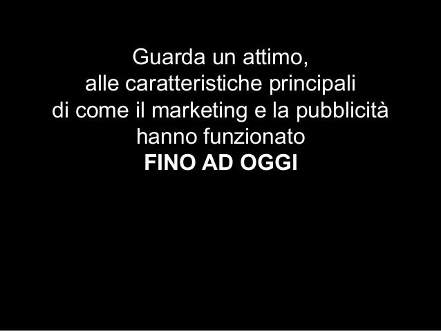 Guarda un attimo, alle caratteristiche principali di come il marketing e la pubblicità hanno funzionato FINO AD OGGI