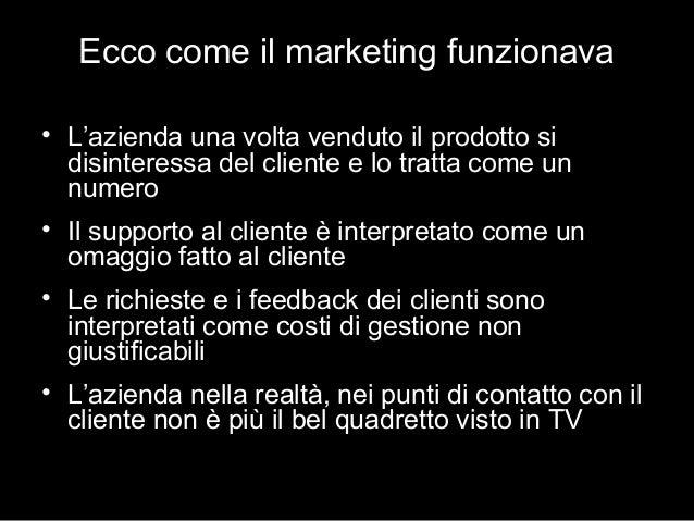 Ecco come il marketing funzionava • L'azienda una volta venduto il prodotto si disinteressa del cliente e lo tratta come u...