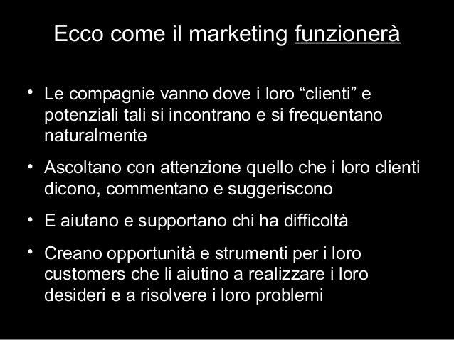 """Ecco come il marketing funzionerà • Le compagnie vanno dove i loro """"clienti"""" e potenziali tali si incontrano e si frequent..."""